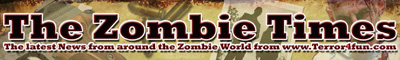 The Zombie Times... Join the mailing list to regularly recieve this e-zine... Full to burst with all the latest zombie news from the UK and the rest of the world...